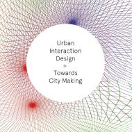 Urban Interaction Design: Towards City Making